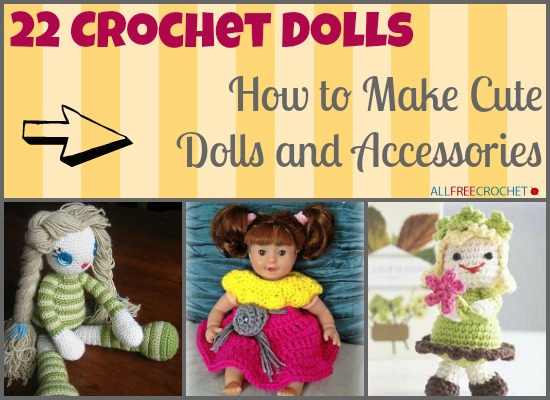 22 Crochet Dolls: How to Make Cute Dolls and Accessories