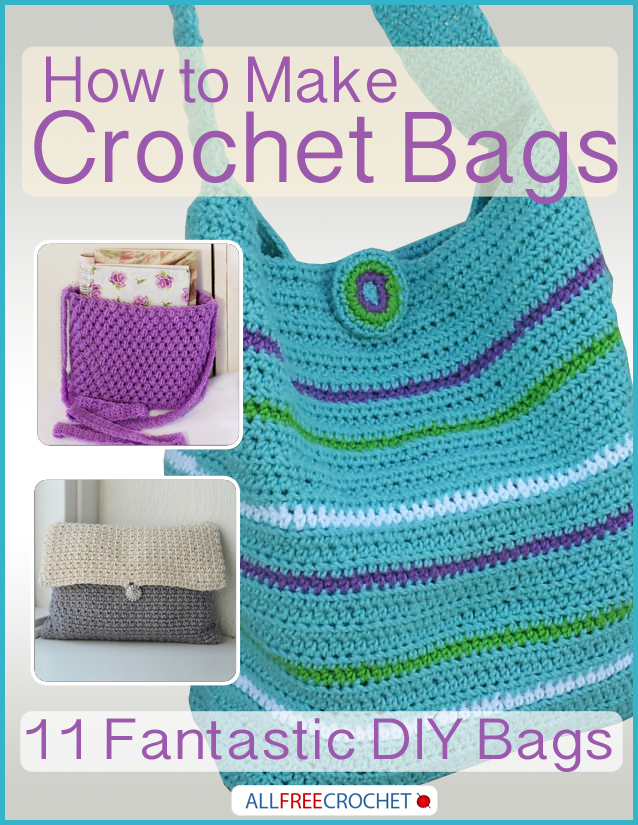 How to Make Crochet Bags: 11 Fantastic DIY Bags AllFreeCrochet.com