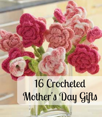 16 Crocheted Mother's Day Gifts
